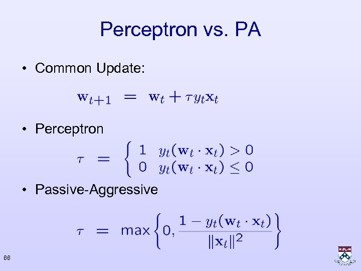 Perceptron vs. PA • Common Update: • Perceptron • Passive-Aggressive 66