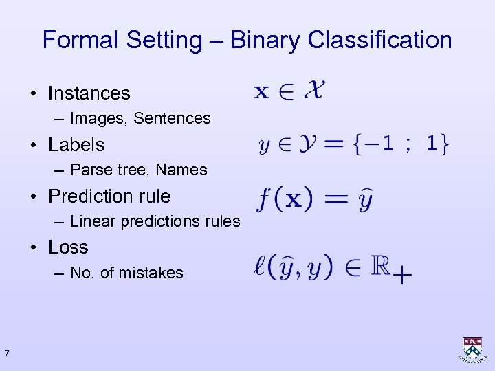 Formal Setting – Binary Classification • Instances – Images, Sentences • Labels – Parse
