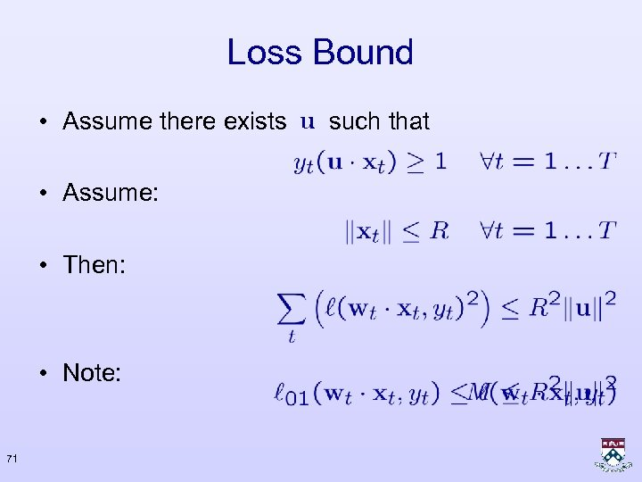 Loss Bound • Assume there exists • Assume: • Then: • Note: 71 such