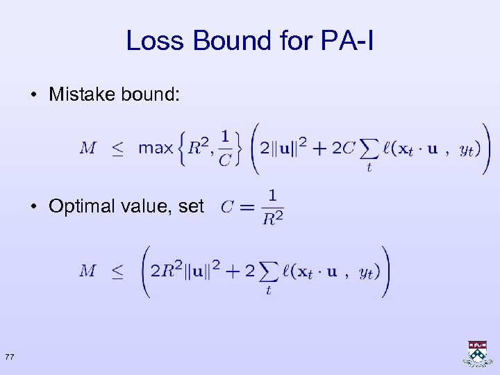Loss Bound for PA-I • Mistake bound: • Optimal value, set 77
