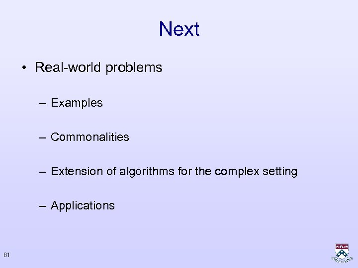 Next • Real-world problems – Examples – Commonalities – Extension of algorithms for the