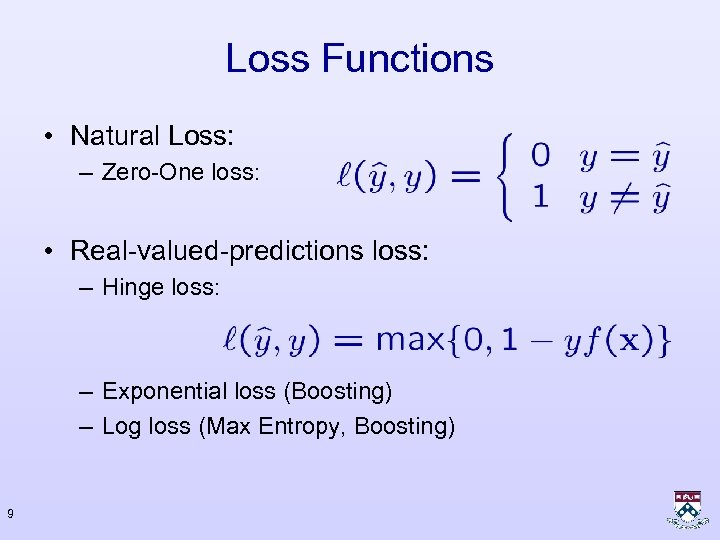 Loss Functions • Natural Loss: – Zero-One loss: • Real-valued-predictions loss: – Hinge loss: