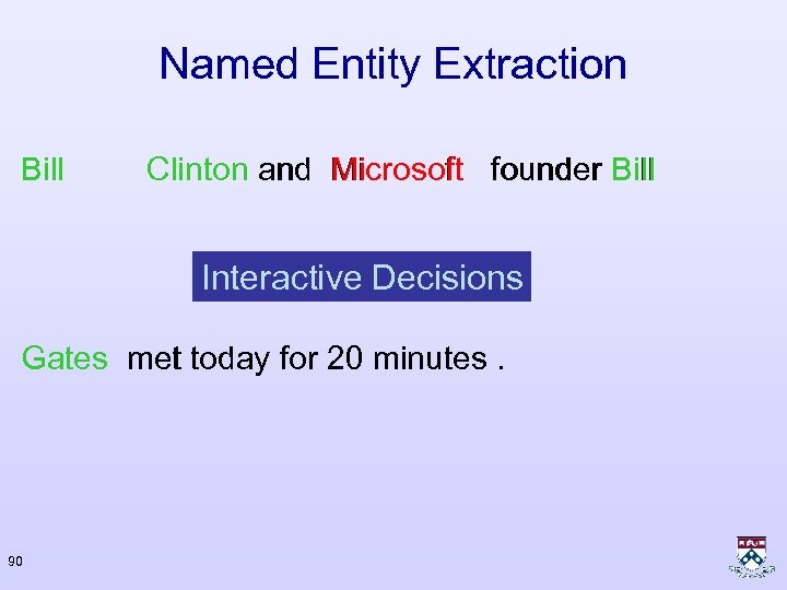 Named Entity Extraction Bill Clinton and Microsoft founder Bill Interactive Decisions Gates met today