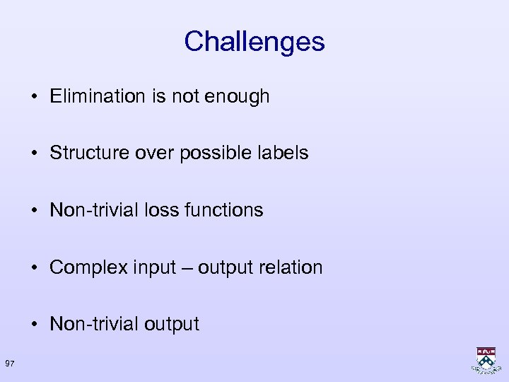 Challenges • Elimination is not enough • Structure over possible labels • Non-trivial loss