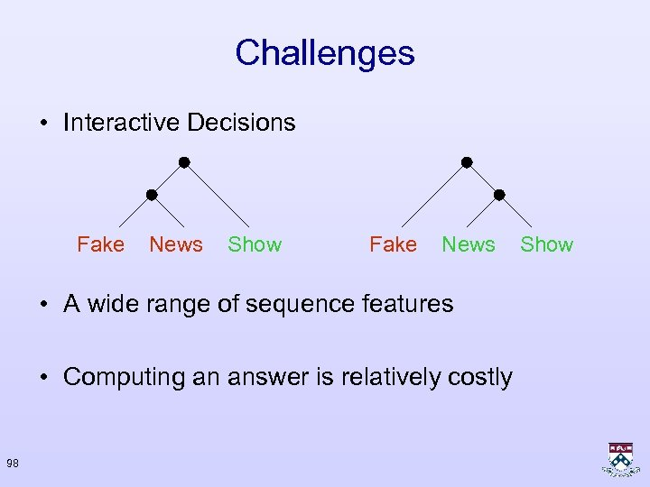 Challenges • Interactive Decisions Fake News Show Fake News • A wide range of