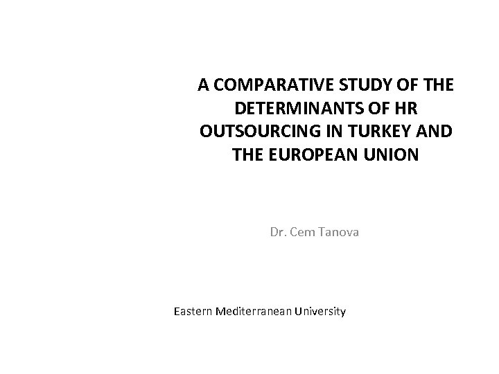A COMPARATIVE STUDY OF THE DETERMINANTS OF HR OUTSOURCING IN TURKEY AND THE EUROPEAN