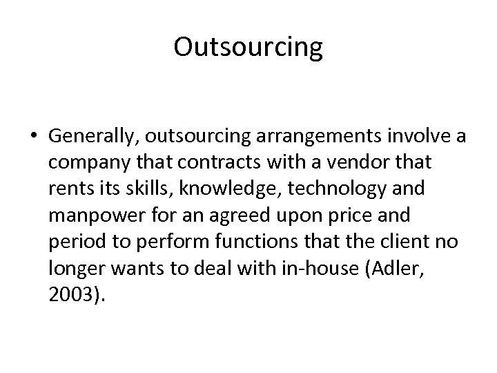 Outsourcing • Generally, outsourcing arrangements involve a company that contracts with a vendor that