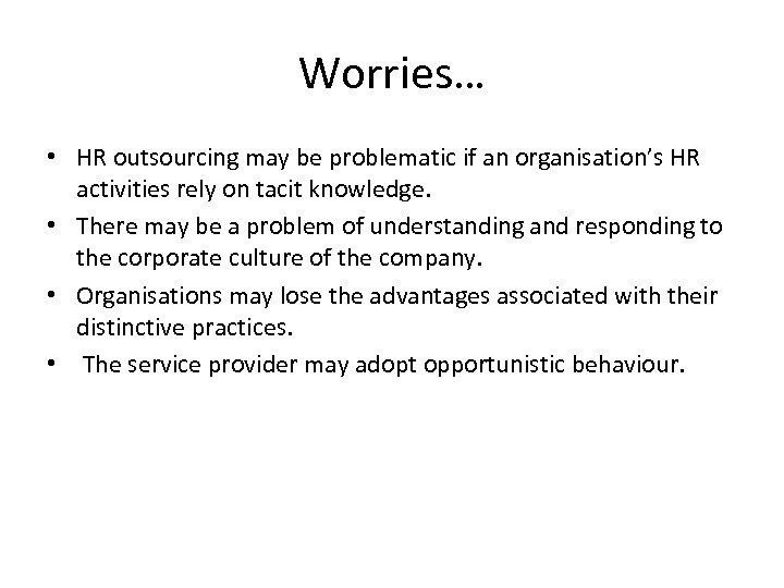 Worries… • HR outsourcing may be problematic if an organisation's HR activities rely on