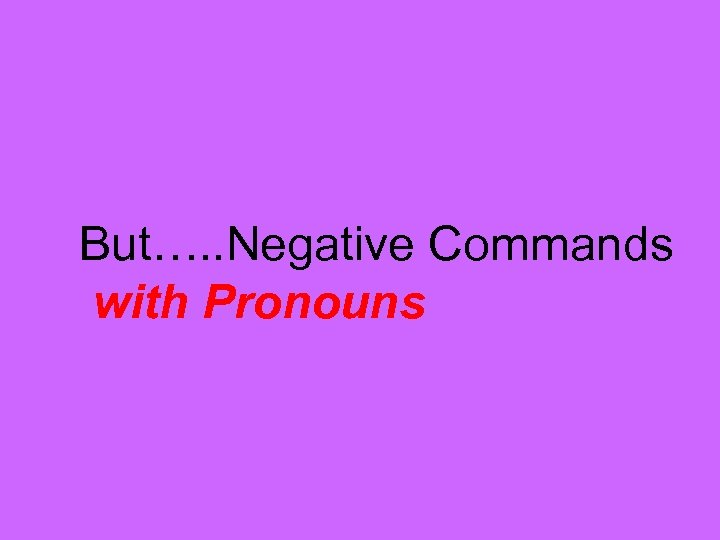 But…. . Negative Commands with Pronouns