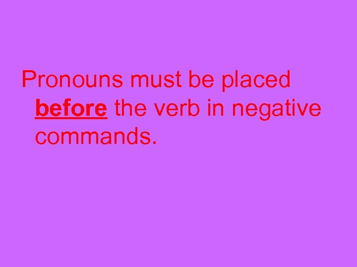 Pronouns must be placed before the verb in negative commands.