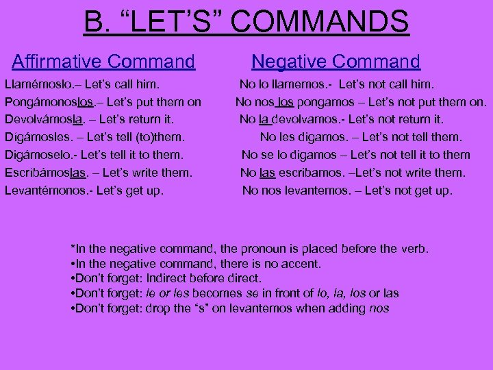 "B. ""LET'S"" COMMANDS Affirmative Command Llamémoslo. – Let's call him. Pongámonoslos. – Let's put"