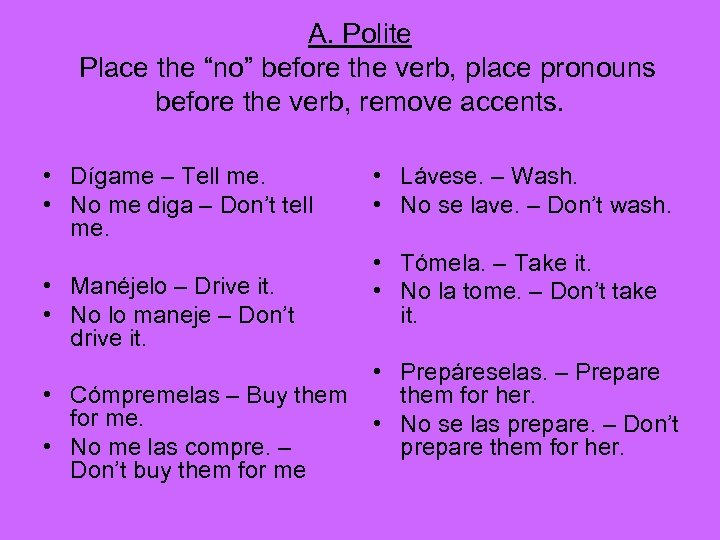 "A. Polite Place the ""no"" before the verb, place pronouns before the verb, remove"