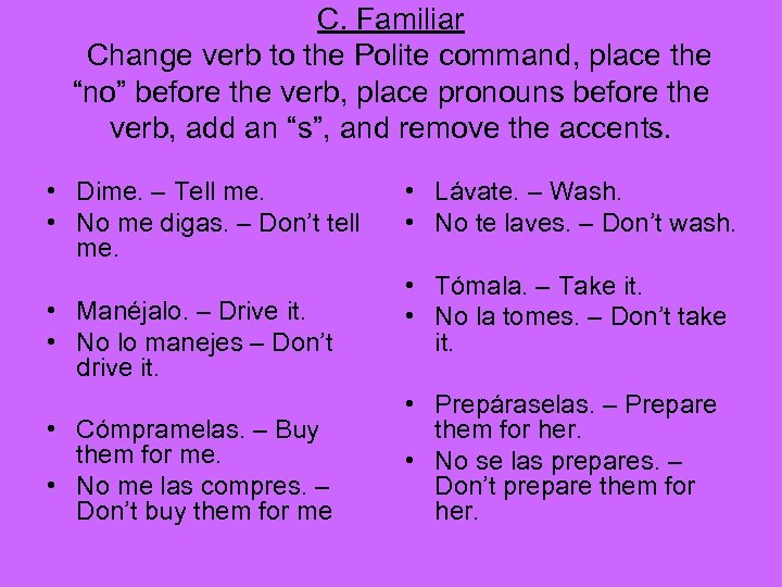 "C. Familiar Change verb to the Polite command, place the ""no"" before the verb,"