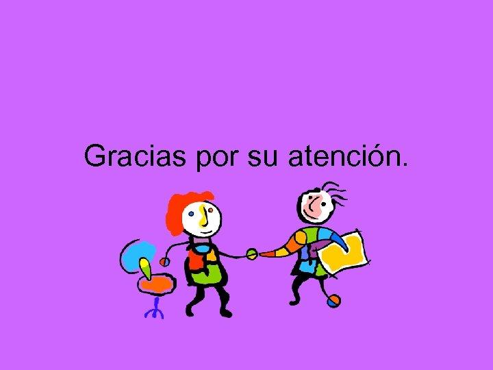 Gracias por su atención.