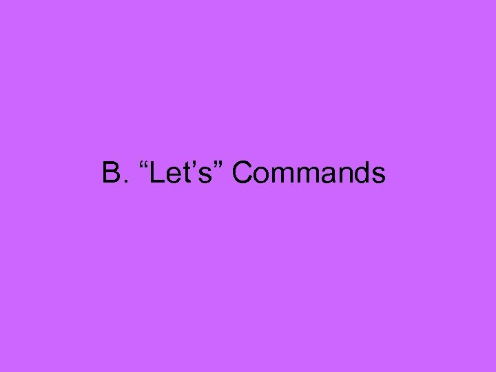 "B. ""Let's"" Commands"
