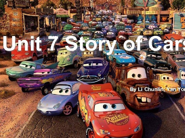 Unit 7 Story of. Unit 7 Cars Story of Cars By Li Chunlin; Yan