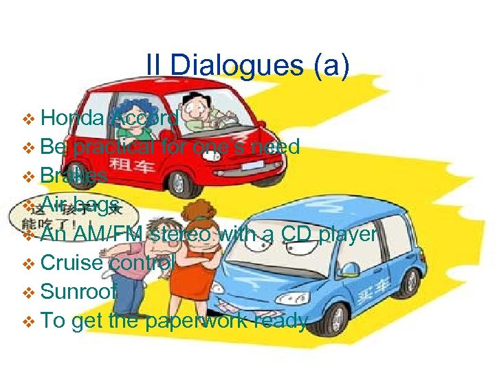 II Dialogues (a) v Honda Accord v Be practical for one's need v Brakes