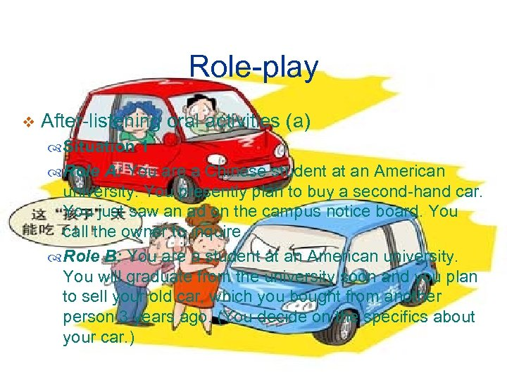 Role-play v After-listening oral activities (a) Situation 1 Role A: You are a Chinese