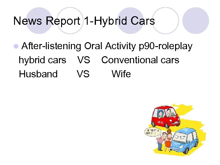 News Report 1 -Hybrid Cars l After-listening hybrid cars Husband Oral Activity p 90