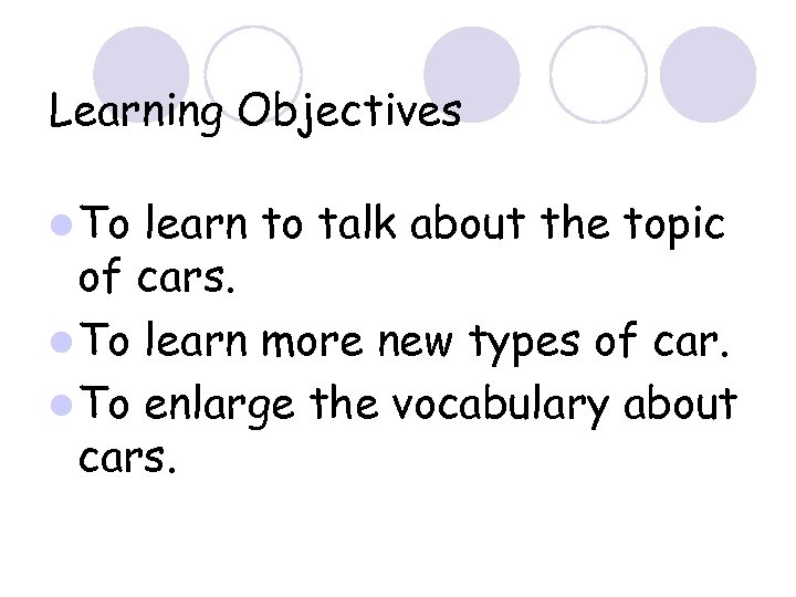 Learning Objectives l To learn to talk about the topic of cars. l To