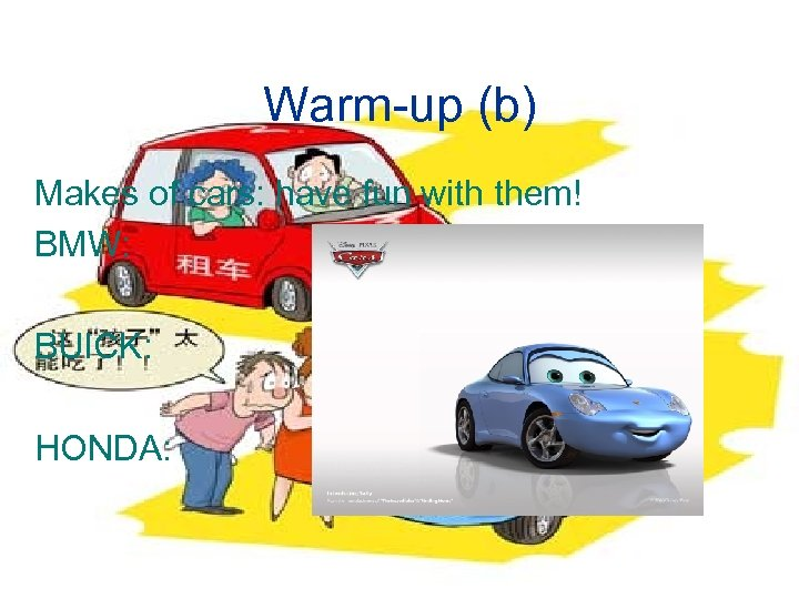 Warm-up (b) Makes of cars: have fun with them! BMW: BUICK: HONDA:
