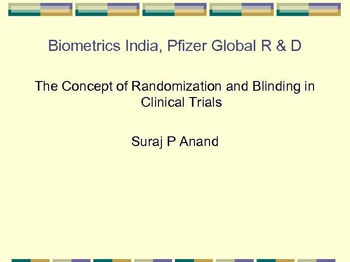 Biometrics India, Pfizer Global R & D The Concept of Randomization and Blinding in