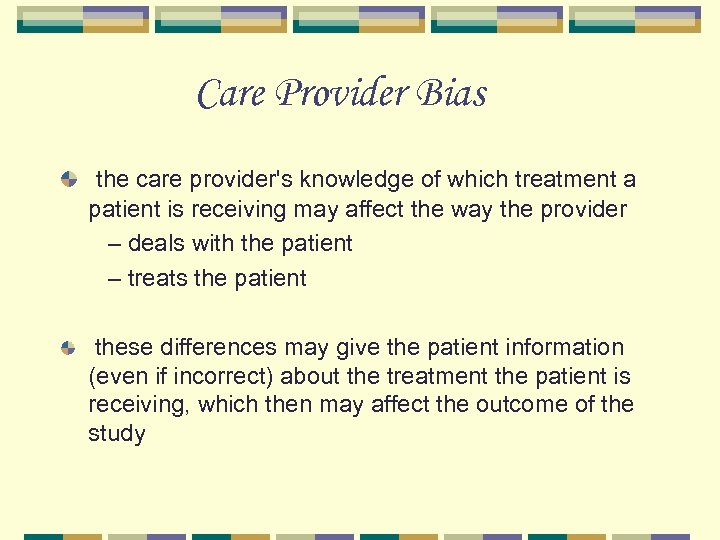 Care Provider Bias the care provider's knowledge of which treatment a patient is receiving