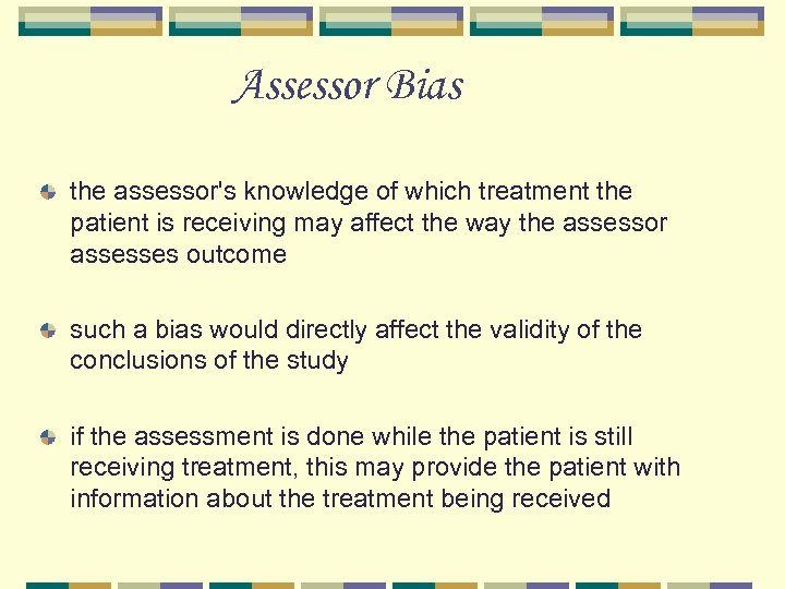 Assessor Bias the assessor's knowledge of which treatment the patient is receiving may affect