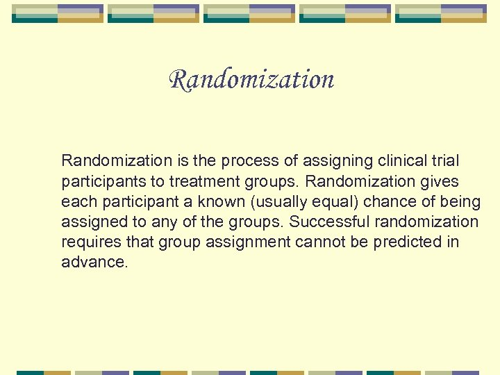 Randomization is the process of assigning clinical trial participants to treatment groups. Randomization gives