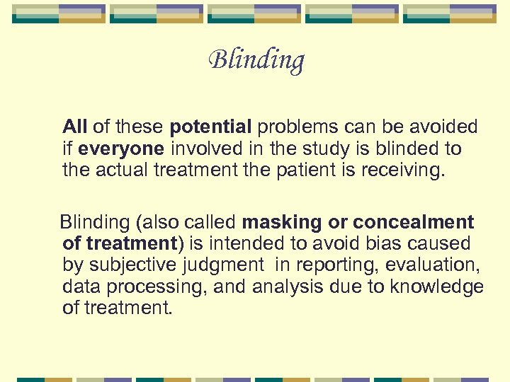 Blinding All of these potential problems can be avoided if everyone involved in the