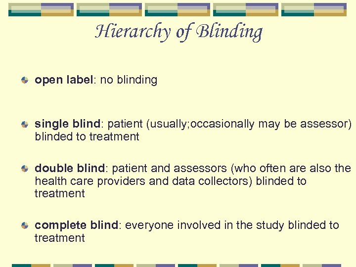 Hierarchy of Blinding open label: no blinding single blind: patient (usually; occasionally may be