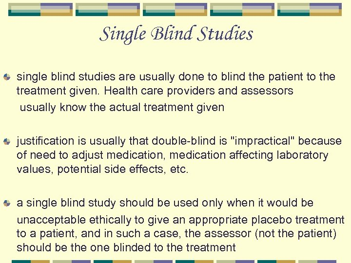 Single Blind Studies single blind studies are usually done to blind the patient to
