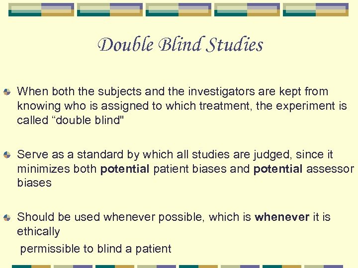 Double Blind Studies When both the subjects and the investigators are kept from knowing