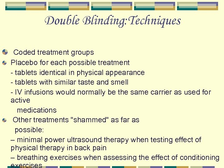 Double Blinding: Techniques Coded treatment groups Placebo for each possible treatment - tablets identical