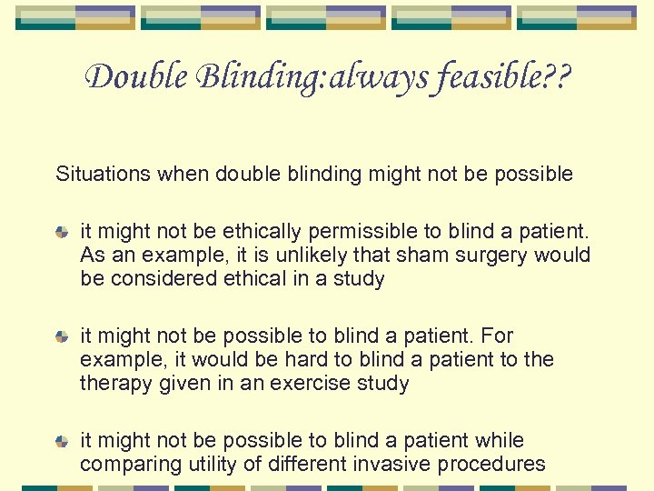 Double Blinding: always feasible? ? Situations when double blinding might not be possible it