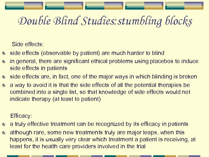 Double Blind Studies: stumbling blocks Side effects: side effects (observable by patient) are much