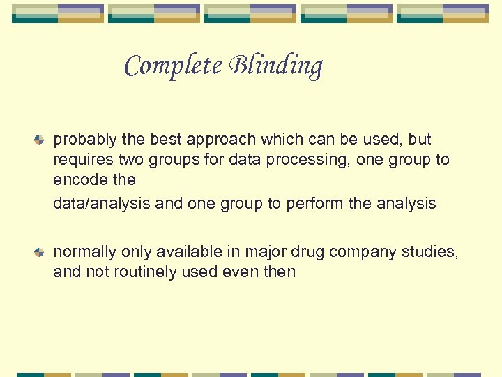 Complete Blinding probably the best approach which can be used, but requires two groups