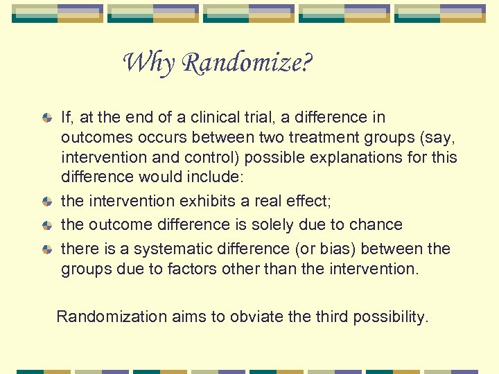 Why Randomize? If, at the end of a clinical trial, a difference in outcomes