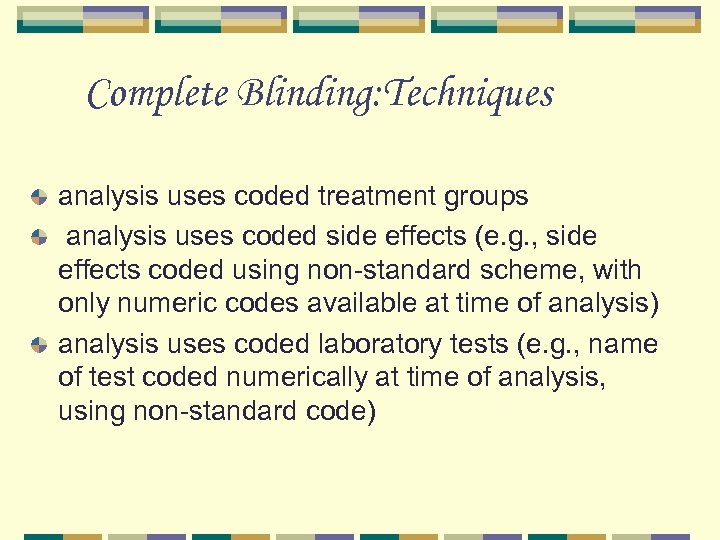 Complete Blinding: Techniques analysis uses coded treatment groups analysis uses coded side effects (e.
