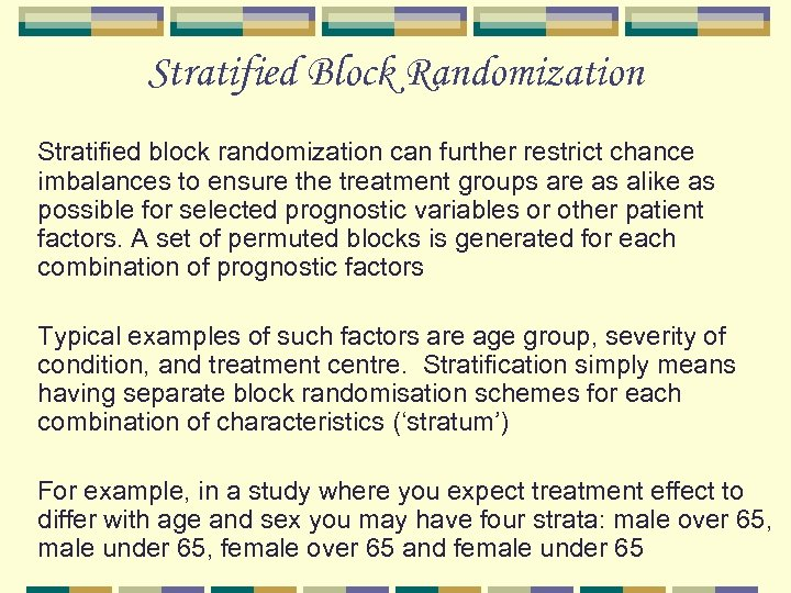 Stratified Block Randomization Stratified block randomization can further restrict chance imbalances to ensure the