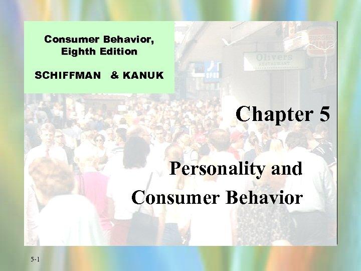Consumer Behavior, Eighth Edition SCHIFFMAN & KANUK Chapter 5 Personality and Consumer Behavior 5