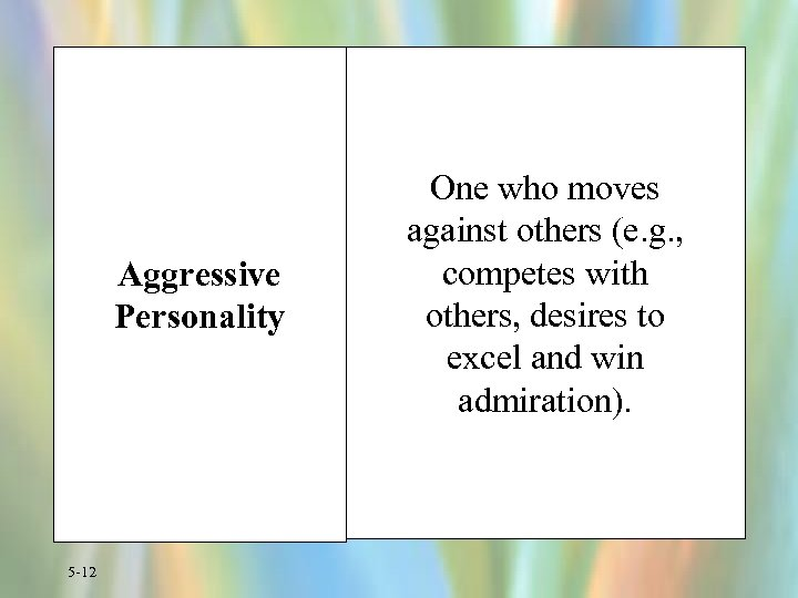 Aggressive Personality 5 -12 One who moves against others (e. g. , competes with
