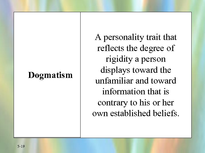 Dogmatism 5 -19 A personality trait that reflects the degree of rigidity a person