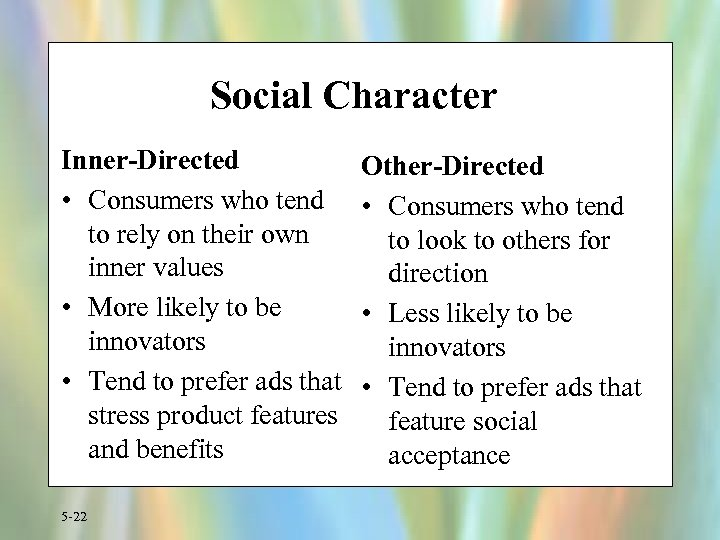 Social Character Inner-Directed • Consumers who tend to rely on their own inner values
