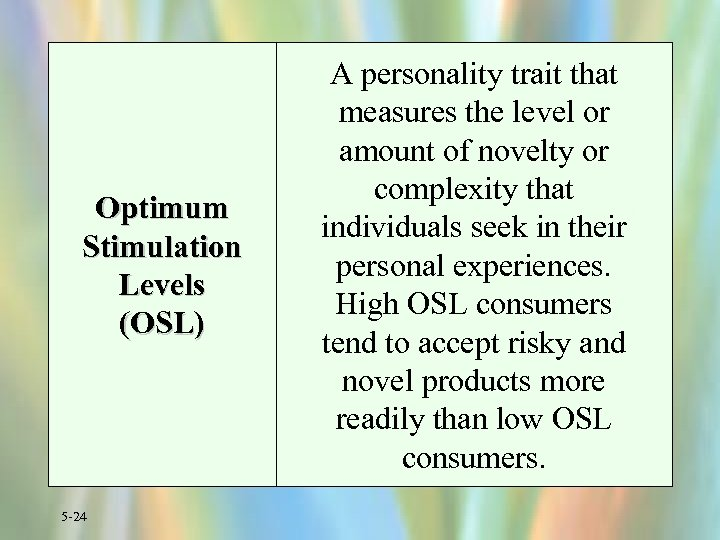 Optimum Stimulation Levels (OSL) 5 -24 A personality trait that measures the level or