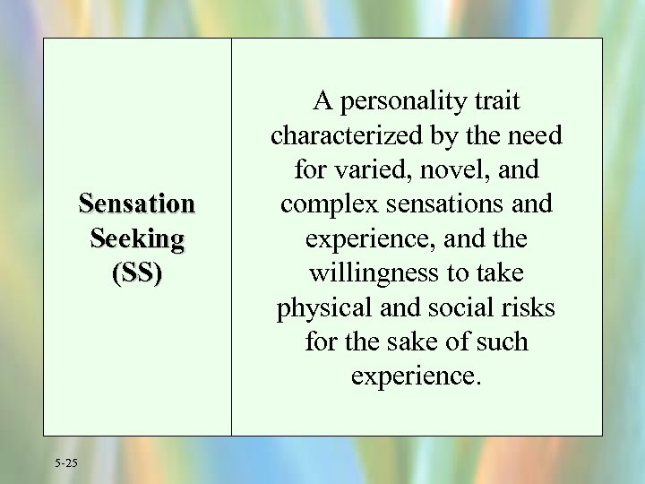 Sensation Seeking (SS) 5 -25 A personality trait characterized by the need for varied,
