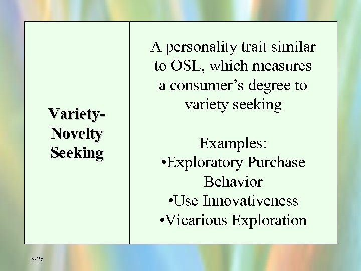 Variety. Novelty Seeking 5 -26 A personality trait similar to OSL, which measures a