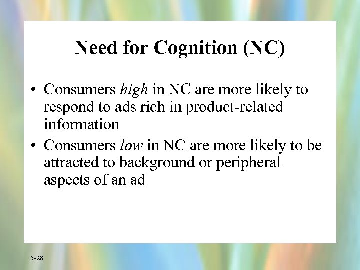 Need for Cognition (NC) • Consumers high in NC are more likely to respond
