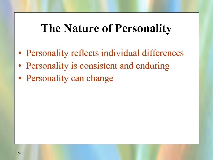The Nature of Personality • Personality reflects individual differences • Personality is consistent and