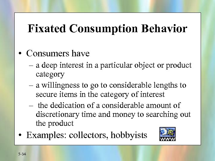 Fixated Consumption Behavior • Consumers have – a deep interest in a particular object